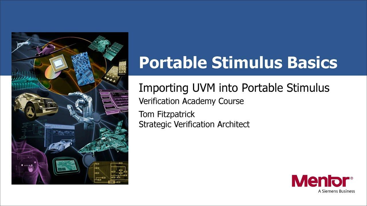 Importing UVM into Portable Stimulus Session | Subject Matter Expert - Tom Fitzpatrick | Portable Stimulus Basics Course