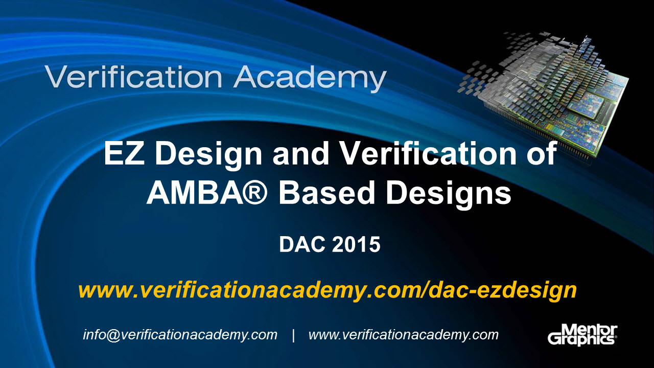 DAC 2015 | Industry Standards (UVM, UPF, Portable Stimulus & SystemVerilog), and FPGA Trends Tuesday | EZ Design and Verification of ARM® AMBA® Based Designs
