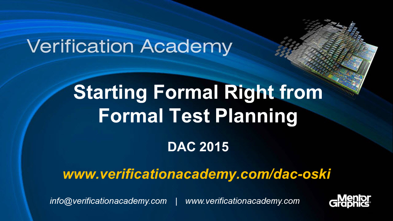 DAC 2015 | Formal Verification Wednesday | Starting Formal Right from Formal Test Planning