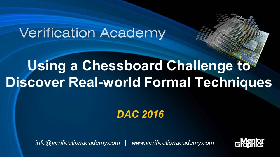 DAC 2016 | Using a Chessboard Challenge to Discover Real-world Formal Techniques