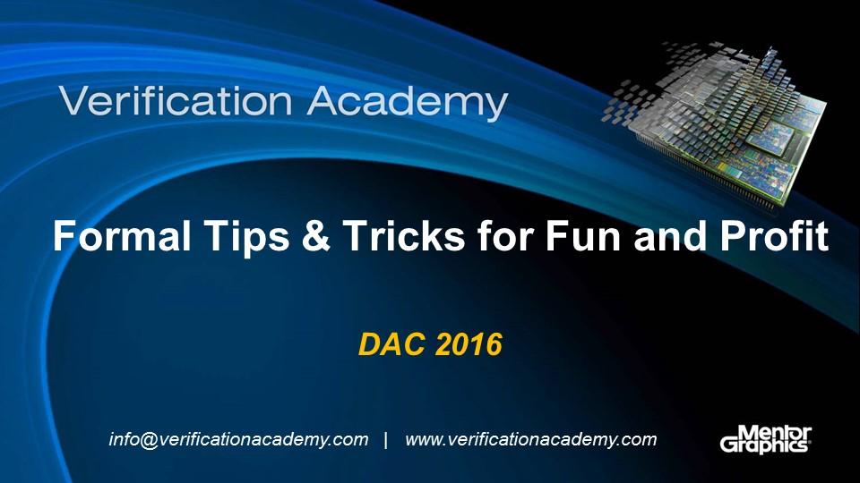 DAC 2016   Formal Verification Tips & Tricks for Fun & Profit