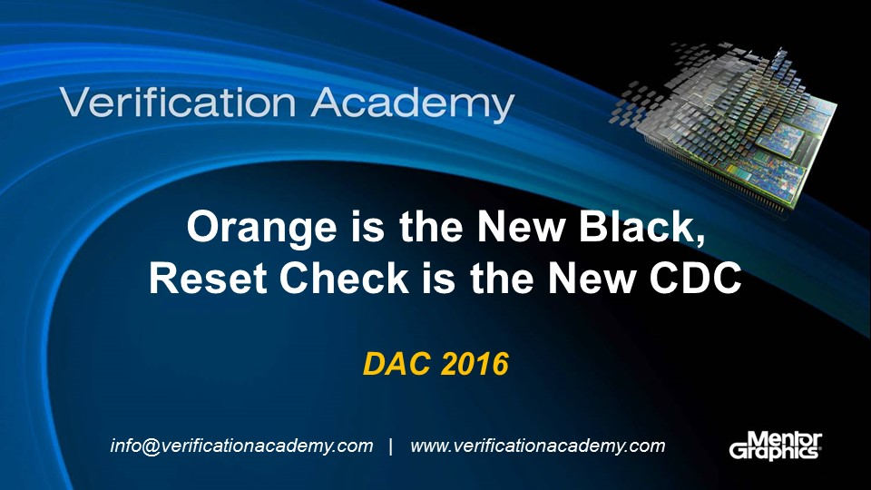 DAC 2016 | Orange is the New Black, Reset Verification is the New CDC