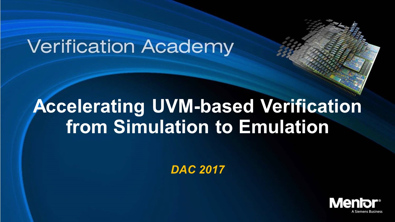 DAC 2017 | Accelerating UVM-based Verification from Simulation to Emulation