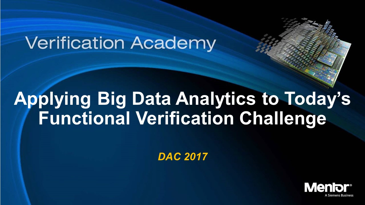 DAC 2017 | Applying Big Data Analytics to Today's Functional Verification Challenge