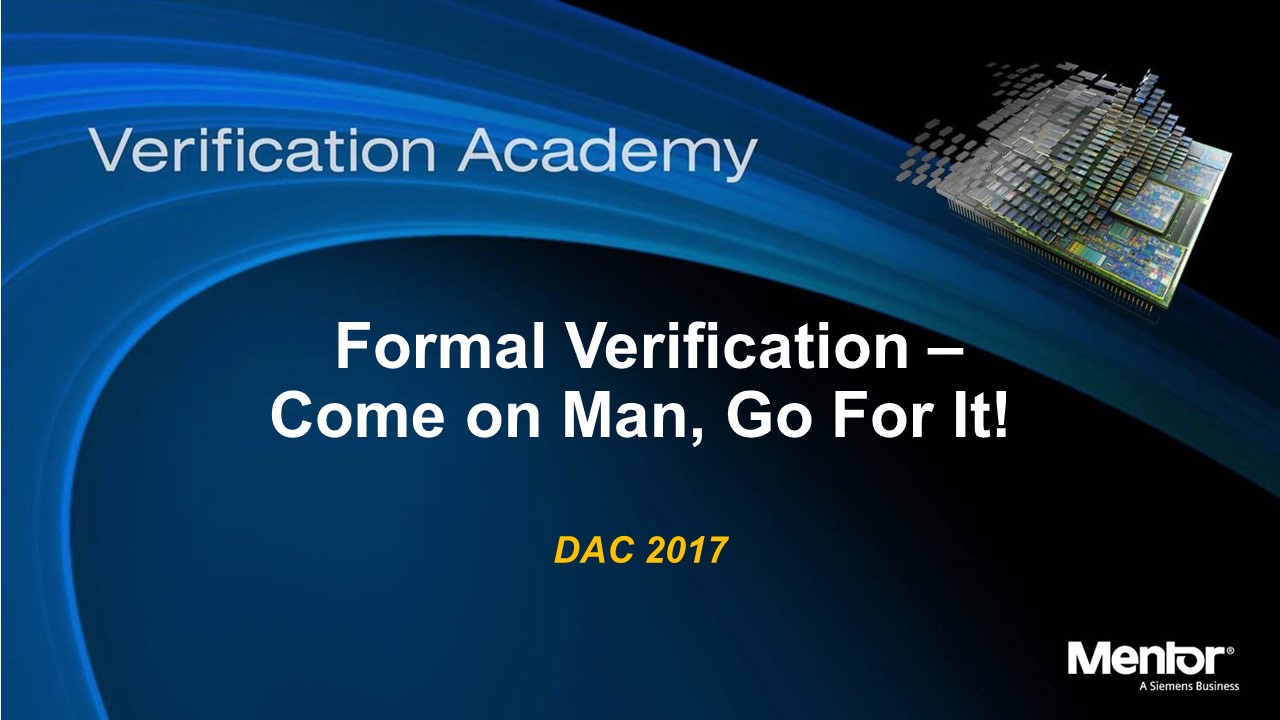 DAC 2017 | Formal Verification - Come on Man, Go For It!