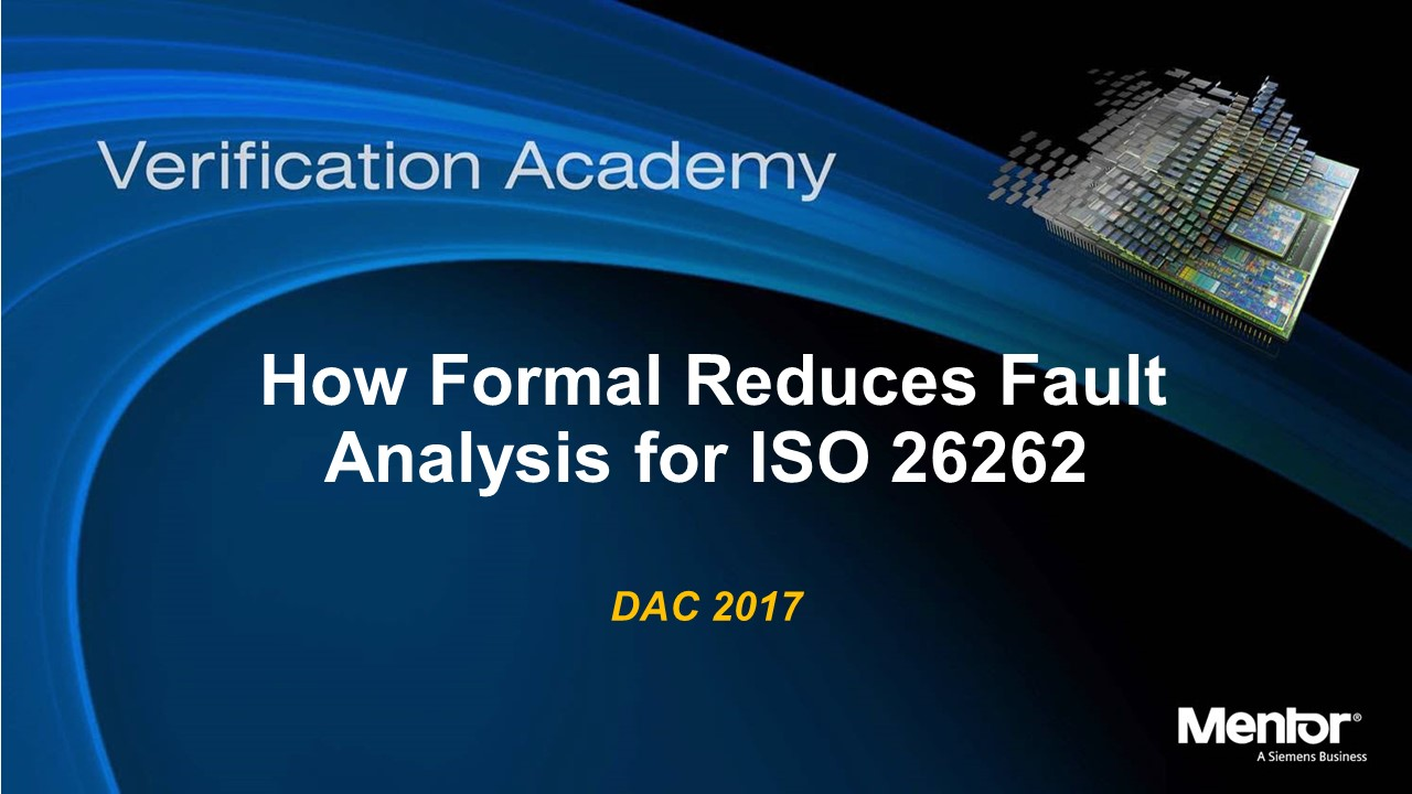 DAC 2017 | How Formal Reduces Fault Analysis for ISO 26262