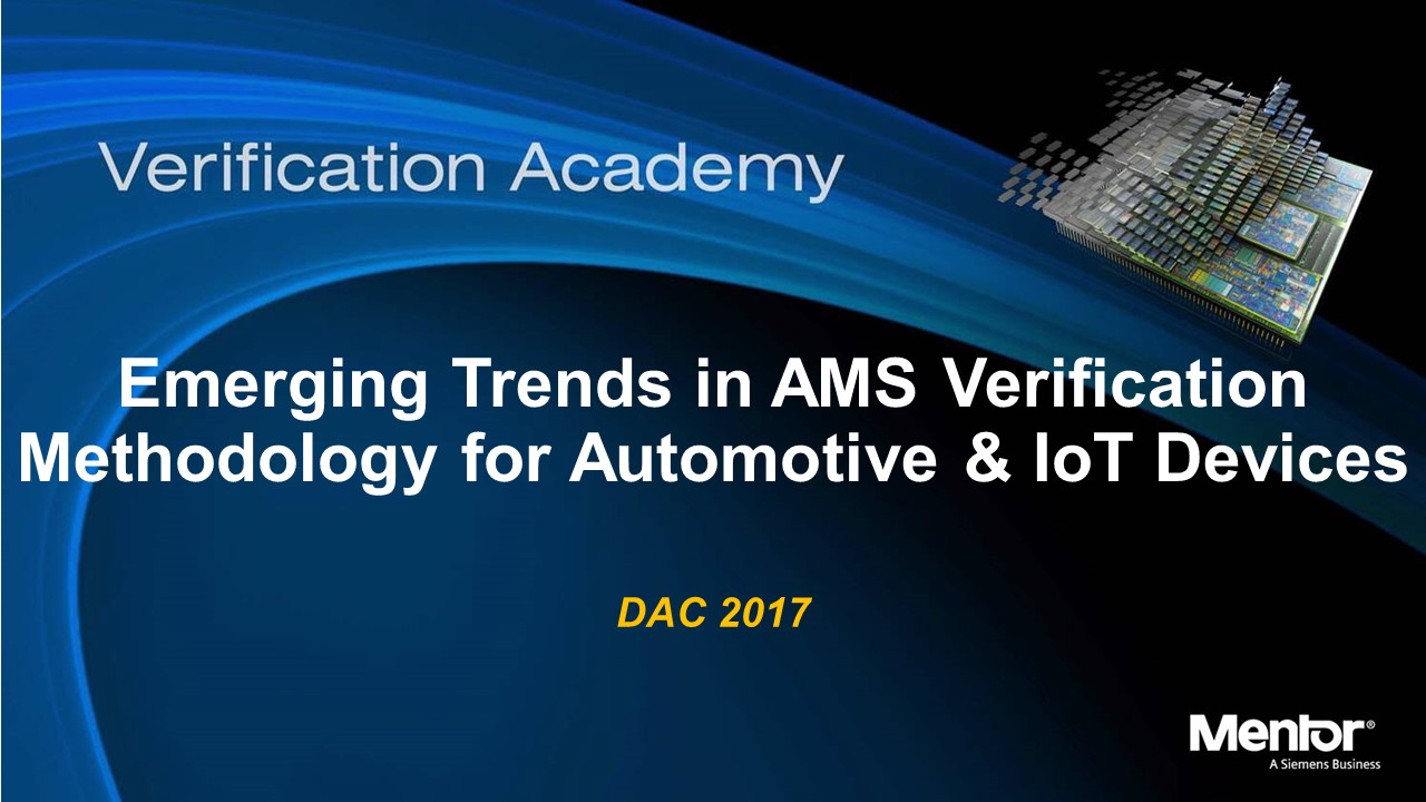 DAC 2017 | Emerging Trends in AMS Verification Methodology for Automotive & IoT Devices