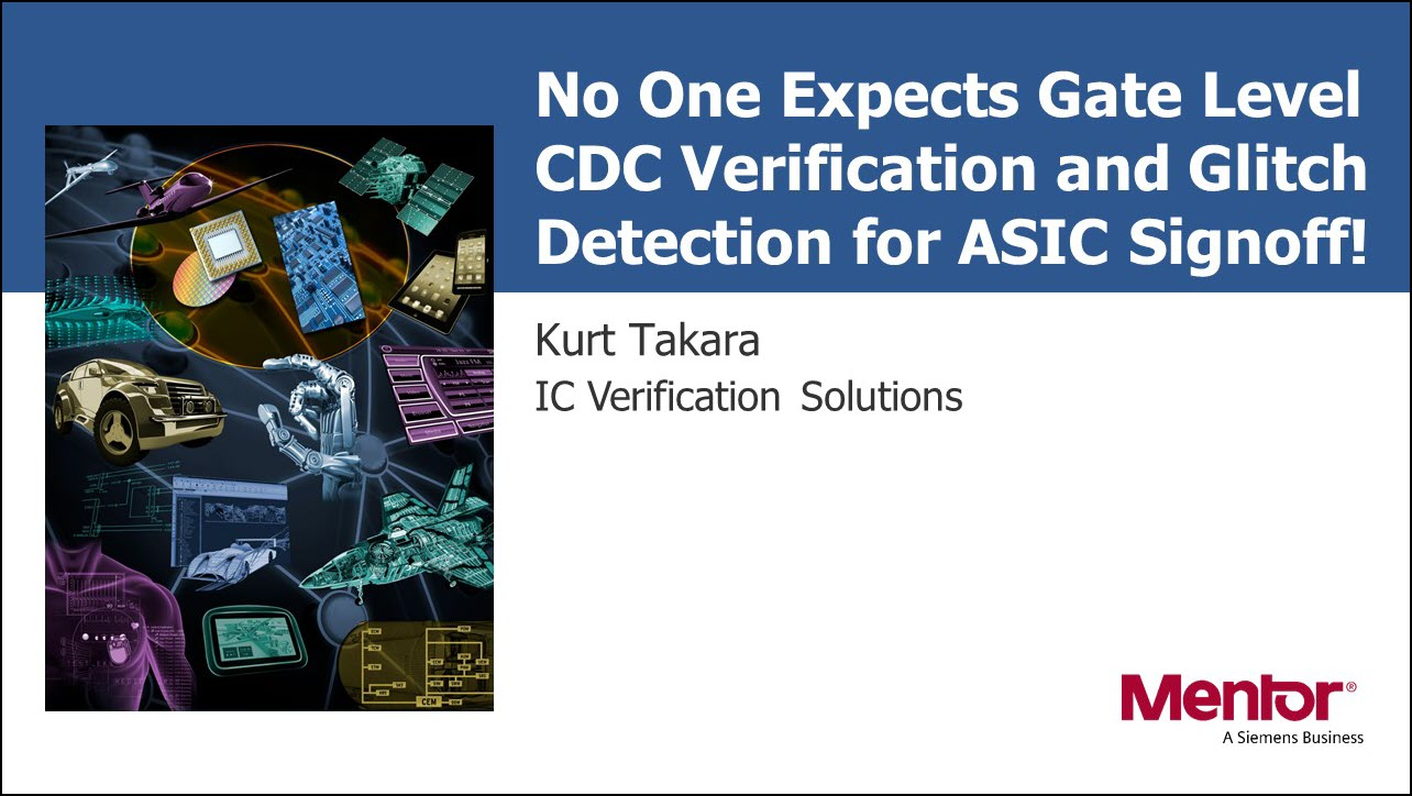 DAC 2018 | No One Expects Gate Level CDC Verification and Glitch Detection for ASIC Signoff!