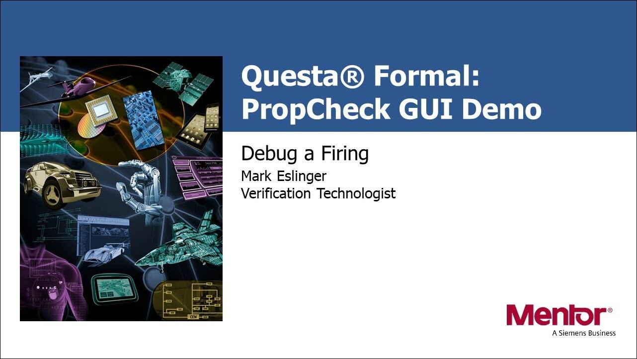 Questa® PropCheck GUI Demo - Debug a Firing   Subject Matter Expert - Mark Eslinger