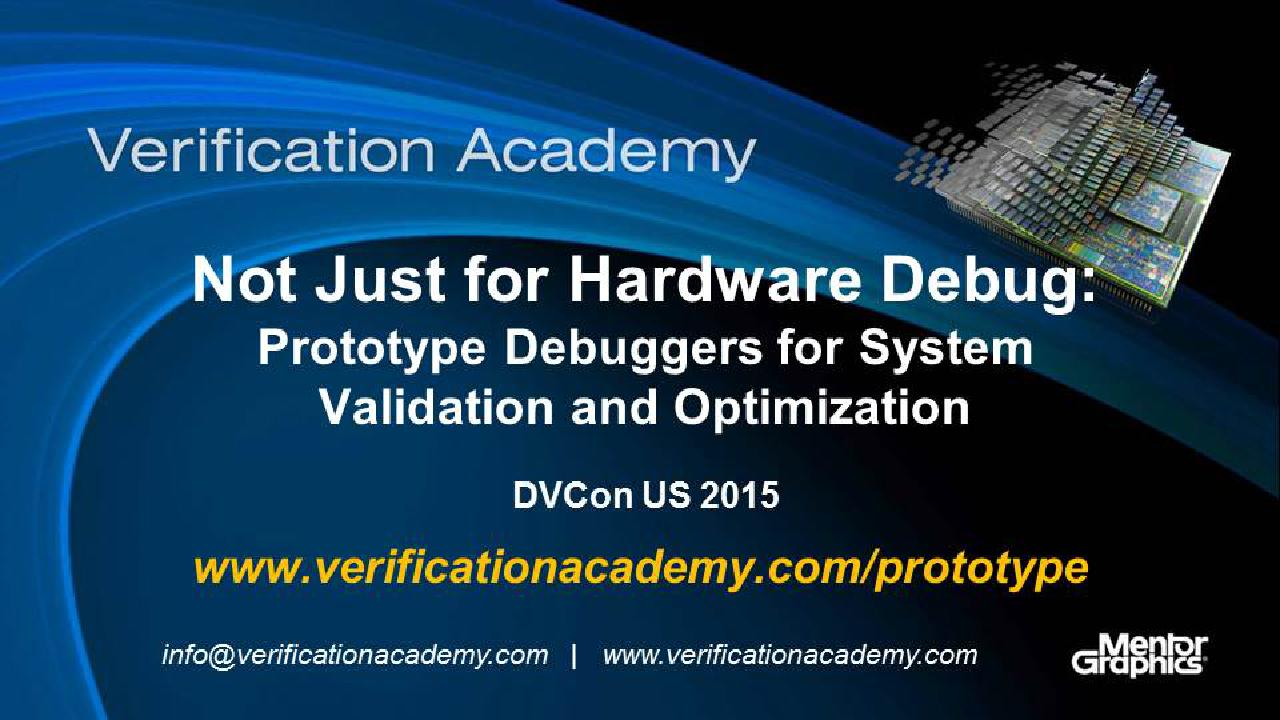 DVCon US 2015 Poster Paper - Not Just for Hardware Debug: Prototype Debuggers for System Validation and Optimization