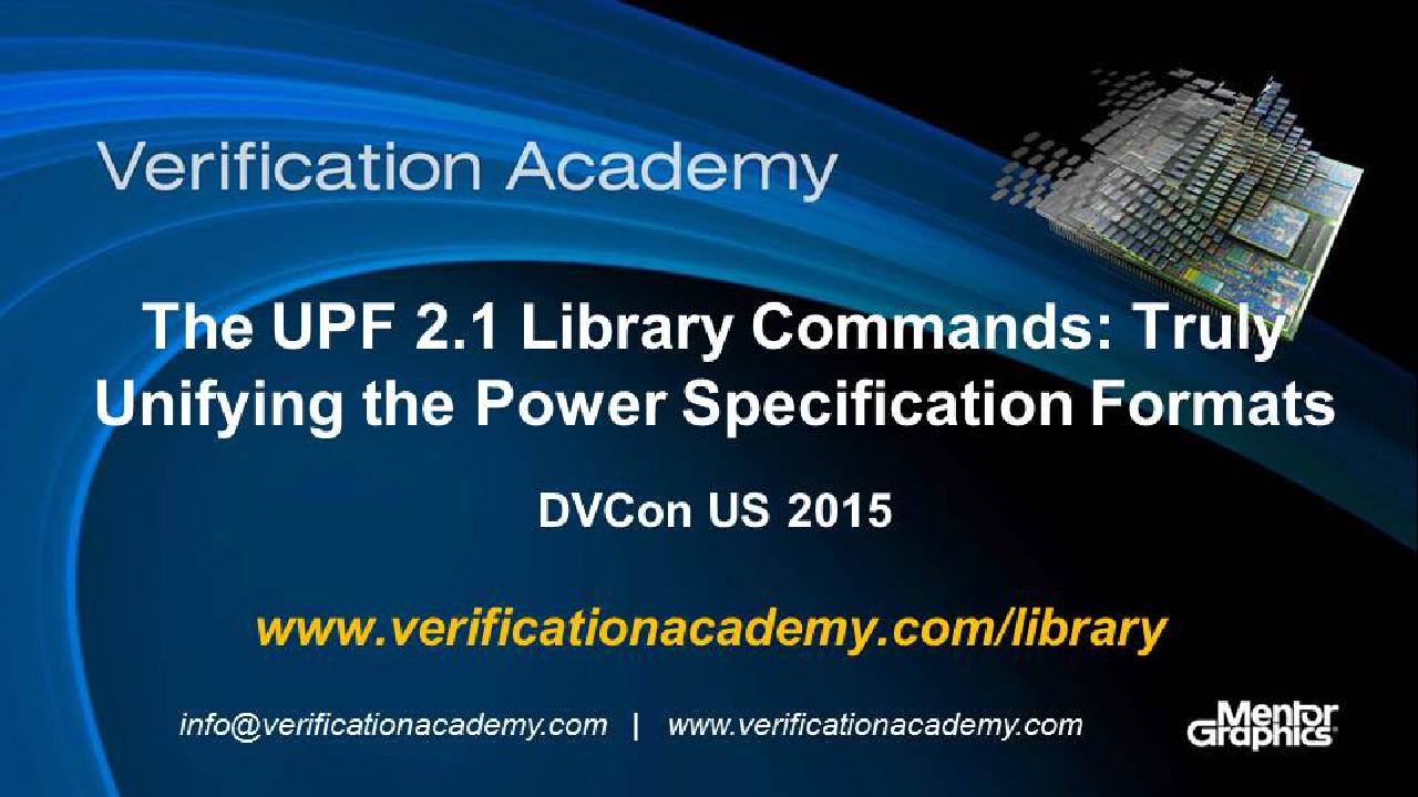DVCon US 2015 Poster Paper - The UPF 2.1 Library Commands: Truly Unifying the Power Specification Formats