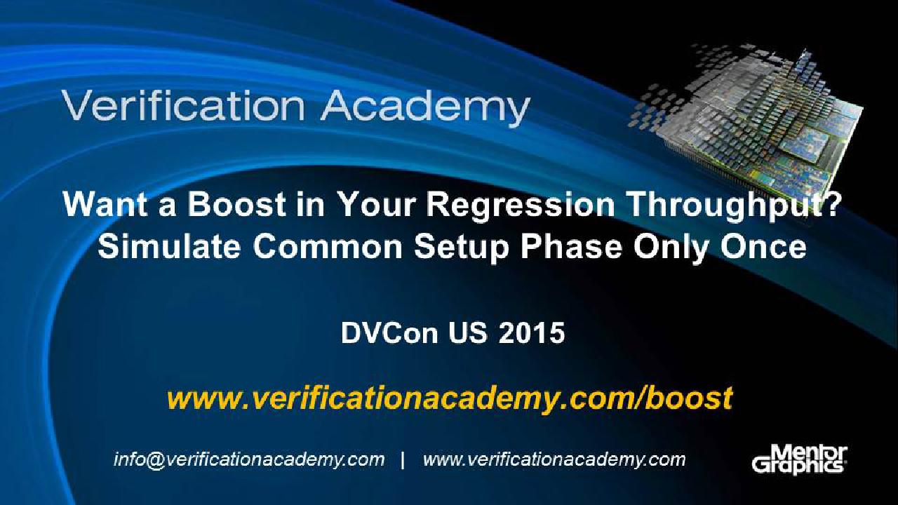 DVCon US 2015 Poster Paper - Want a Boost in Your Regression Throughput? Simulate Common Setup Phase Only Once