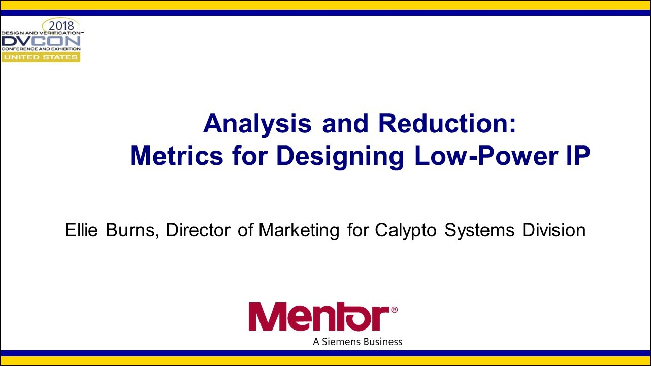 DVCon 2018 | Analysis and Reduction: Metrics for Designing Low-Power IP