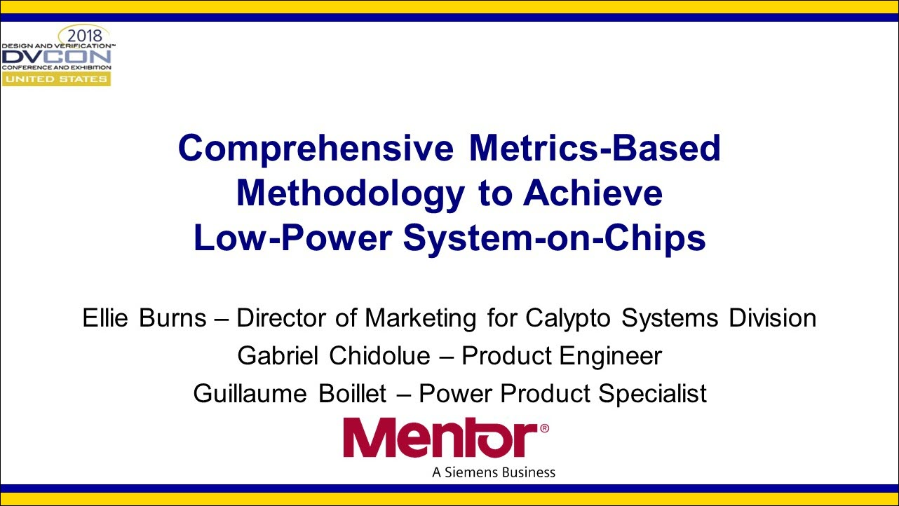 DVCon 2018 | Comprehensive Metrics-Based Methodology to Achieve Low-Power System-on-Chips - Overview
