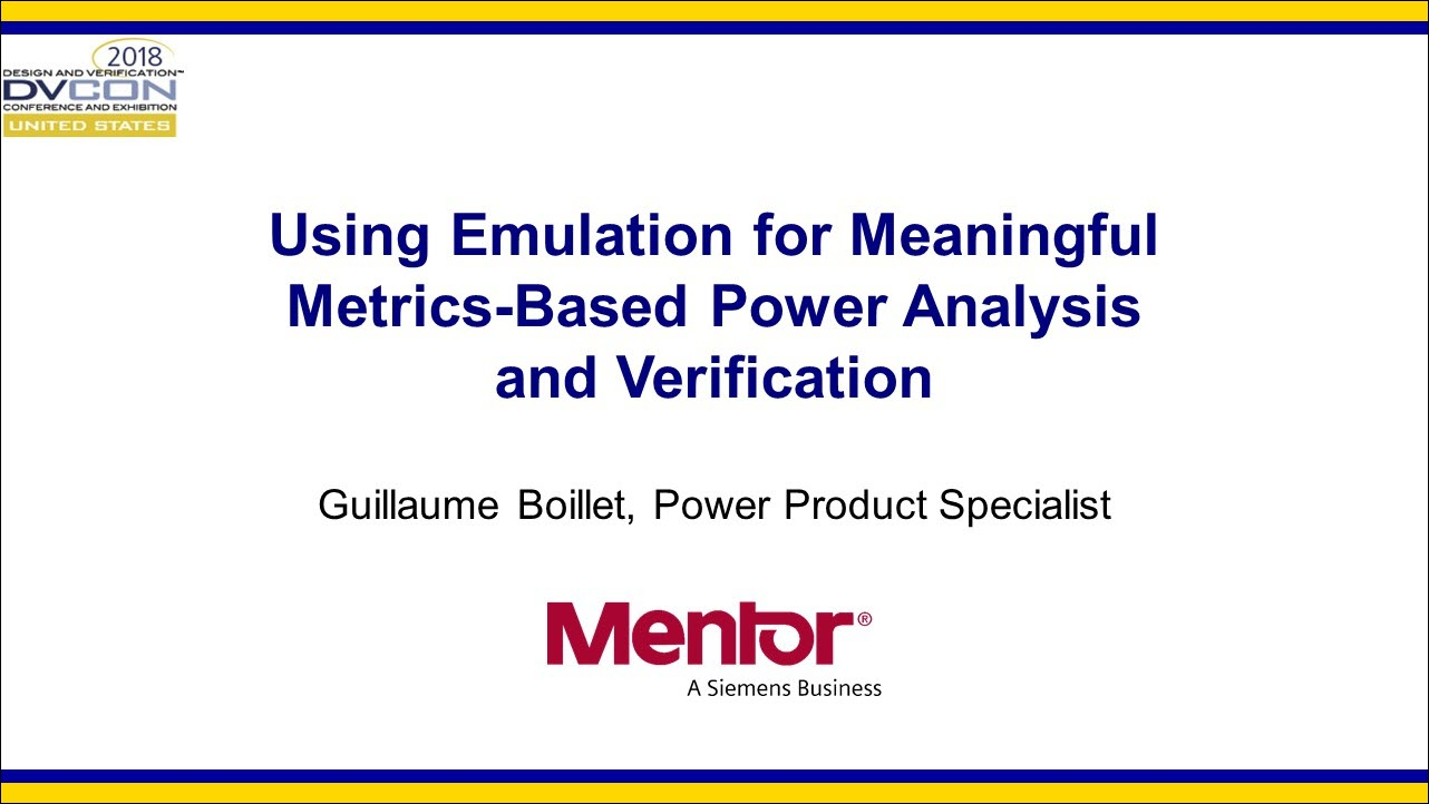 DVCon 2018 | Using Emulation for Meaningful Metrics-Based Power Analysis and Verification