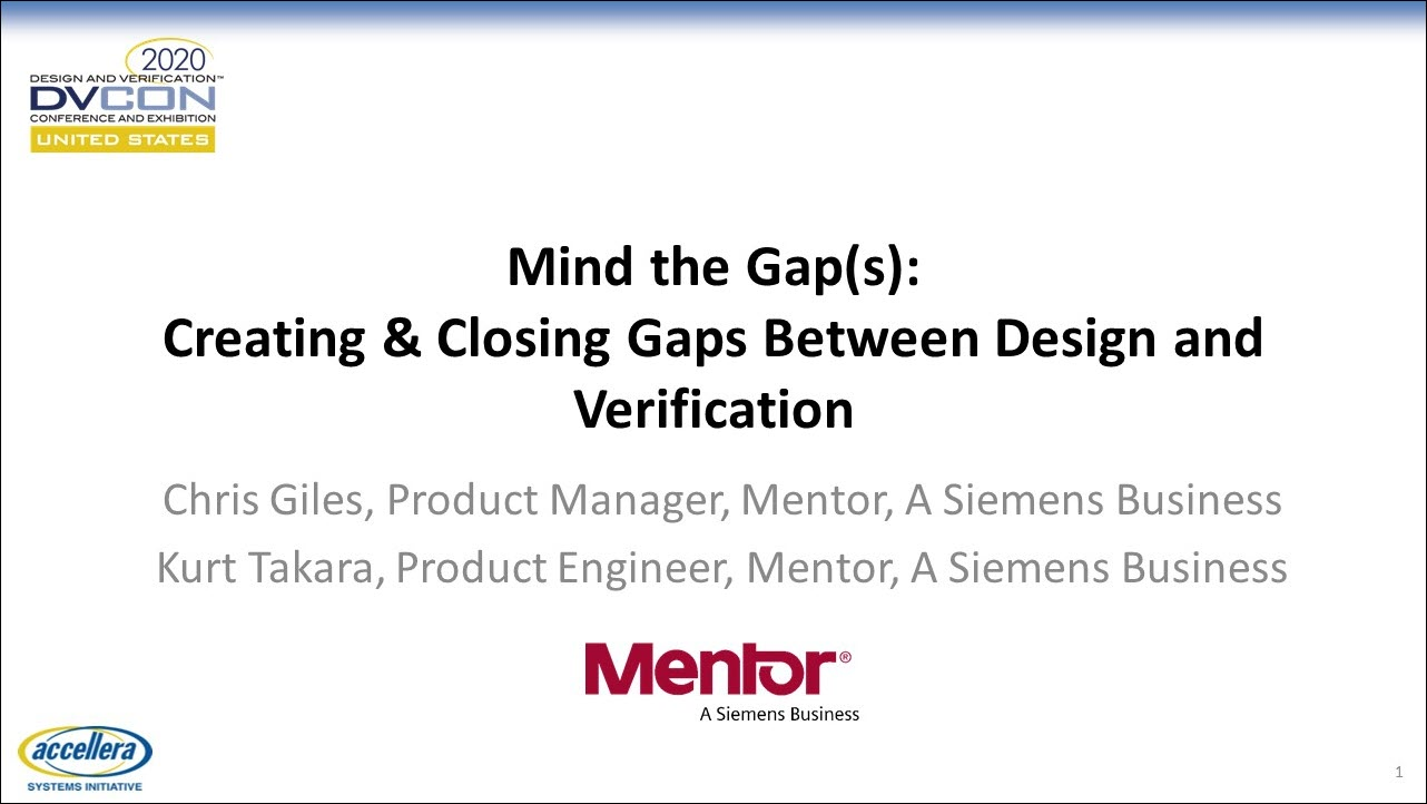 DVCon US 2020 | Mind the Gap(s): Closing and Creating Gaps Between Design and Verification
