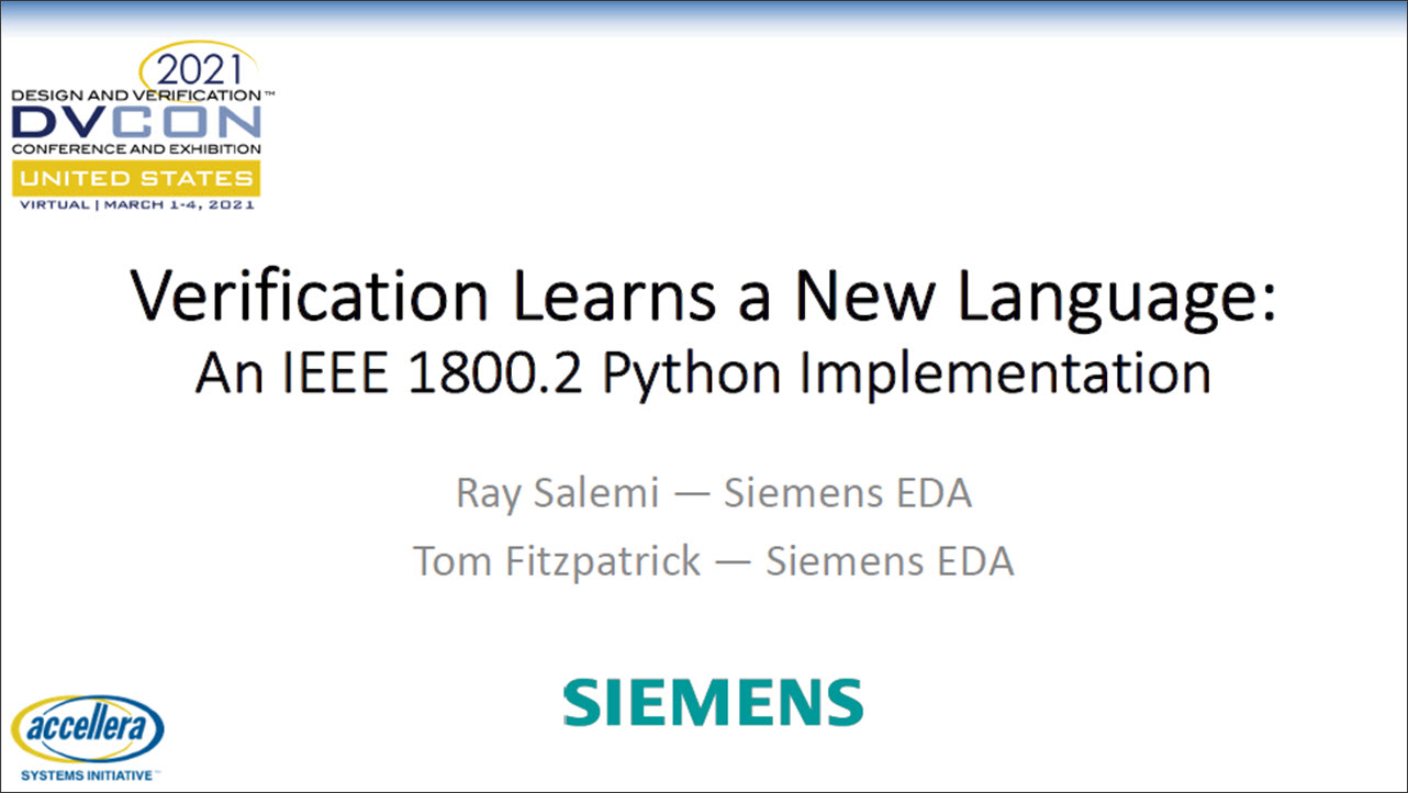 DVCon US 2021   Verification Learns a New Language: An IEEE 1800.2 Python Implementation