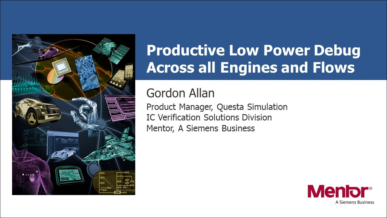Productive Low Power Debug Across All Engines and Flows | Gordon Allan - Mentor, A Siemens Business