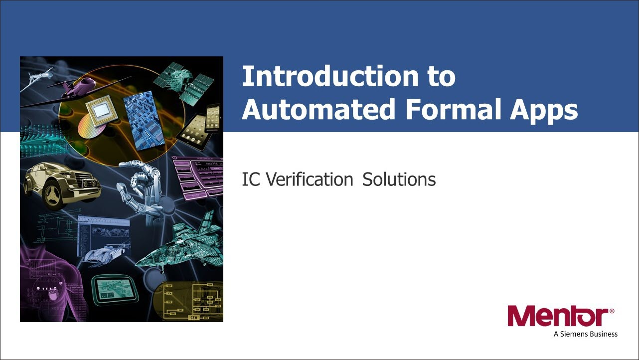 Automated Formal-Based Apps - Improving Quality and Time-to-Market with Formal Session | Subject Matter Expert - Joe Hupcey | What's New in Functional Verification from Mentor Web Seminar