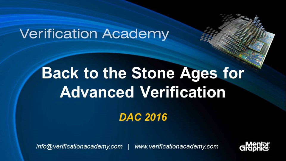 DAC 2016 | Back to the Stone Ages for Advanced Verification