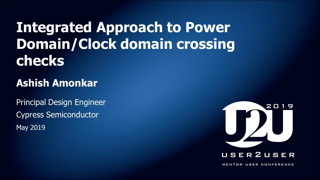 U2U Silicon Valley 2019 | Integrated Approach to Power Domain/Clock-Domain Crossing Checks