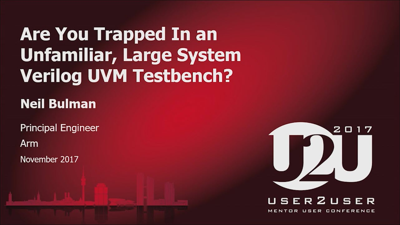 Are You Trapped In an Unfamiliar, Large SystemVerilog UVM Testbench? | User2User - Munich 2017