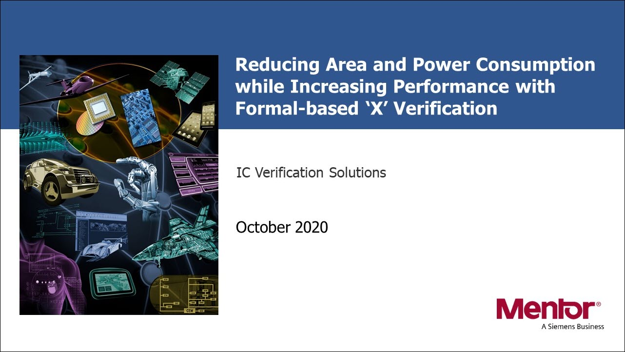 Reducing Area and Power Consumption while Increasing Performance with Formal-based 'X' Verification Session   Ping Yeung - Subject Matter Expert