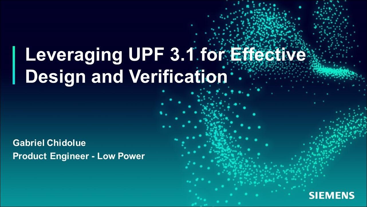 Leveraging Advancements in UPF 3.1 for Effective Design and Verification | Subject Matter Expert - Gabriel Chidolue | Siemens EDA 2021 Functional Verification Webinar Series