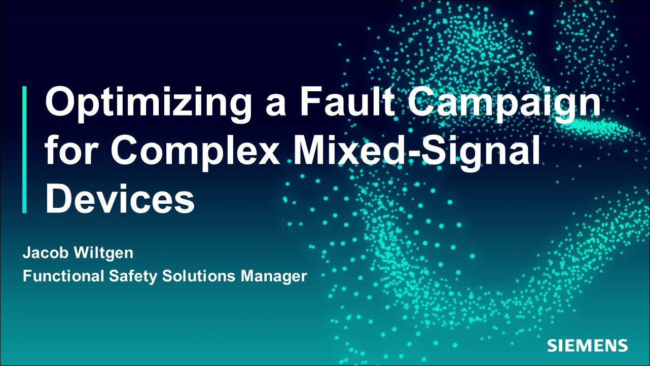 Optimizing a Fault Campaign for Complex Mixed-Signal Devices   Subject Matter Expert - Jacob Wiltgen   Siemens EDA 2021 Functional Verification Webinar Series