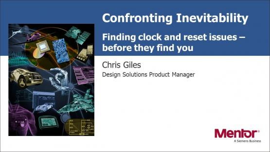 Confronting Inevitability: Finding Clock and Reset Issues Before They Find You Session | Subject Matter Expert - Chris Giles | What's New in Functional Verification from Mentor Web Seminar