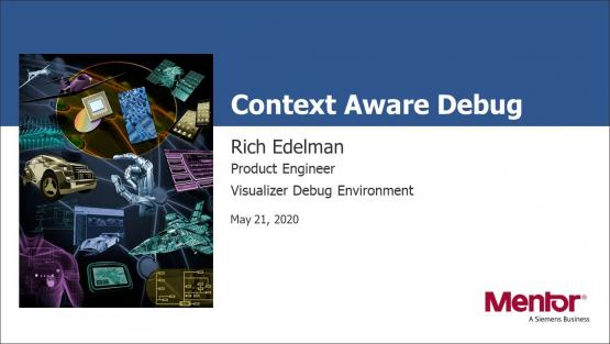 Context-Aware Debug for Complex Heterogeneous Environments Session | Subject Matter Expert - Rich Edelman | What's New in Functional Verification from Mentor Web Seminar