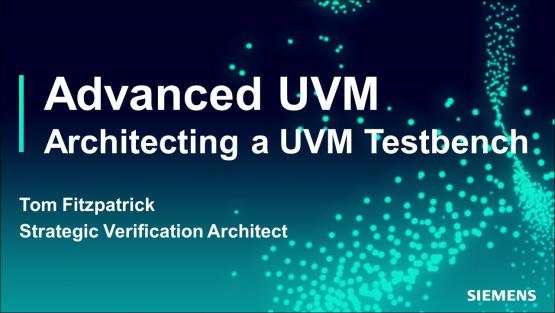 Architecting a UVM Testbench Session   Subject Matter Expert - Tom Fitzpatrick   Advanced UVM Course
