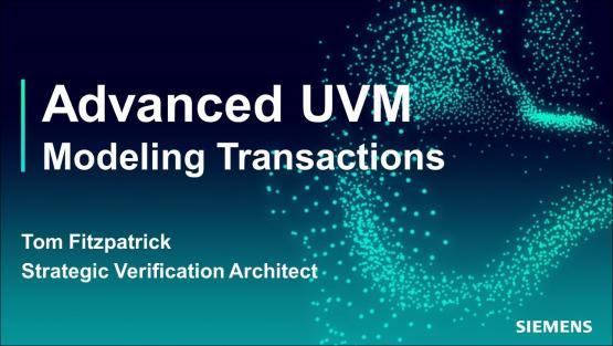 Modeling Transactions Session   Subject Matter Expert - Tom Fitzpatrick   Advanced UVM Course