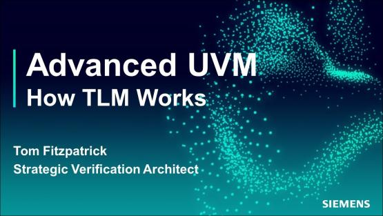 How TLM Works Session   Subject Matter Expert - Tom Fitzpatrick   Advanced UVM Course