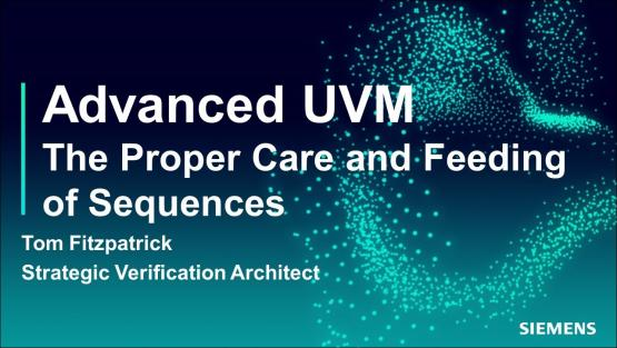 The Proper Care and Feeding of Sequences Session   Subject Matter Expert - Tom Fitzpatrick   Advanced UVM Course