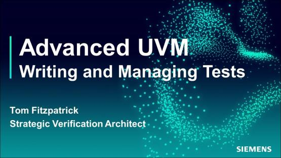 Writing and Managing Tests Session | Subject Matter Expert - Tom Fitzpatrick | Advanced UVM Course