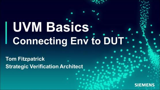 Connecting Env to DUT Session | Subject Matter Expert - Tom Fitzpatrick | Basic UVM Course