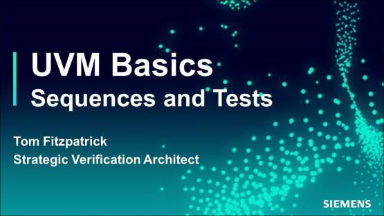 Sequences and Tests Session | Subject Matter Expert - Tom Fitzpatrick | Basic UVM Course