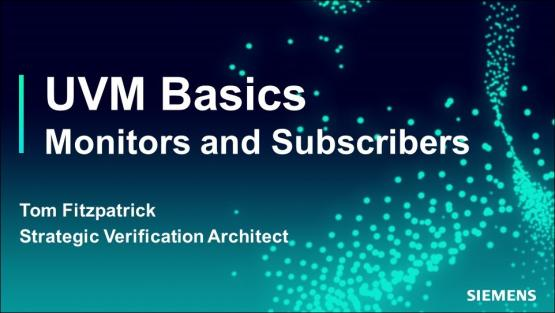 Monitors and Subscribers Session | Subject Matter Expert - Tom Fitzpatrick | Basic UVM Course
