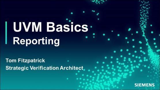 UVM Reporting Session | Subject Matter Expert - Tom Fitzpatrick | Basic UVM Course