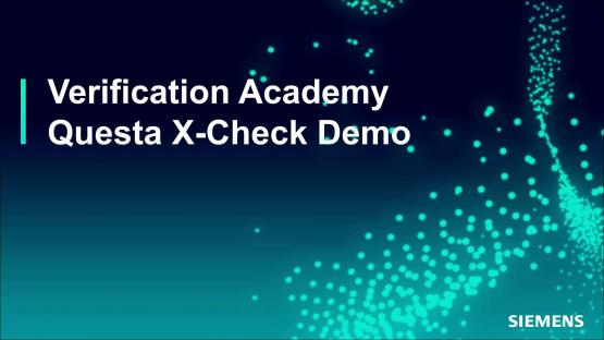 Questa® X-Check Demo Session | Subject Matter Expert - Mark Eslinger | Formal-Based Technology: Automatic Formal Solutions Course
