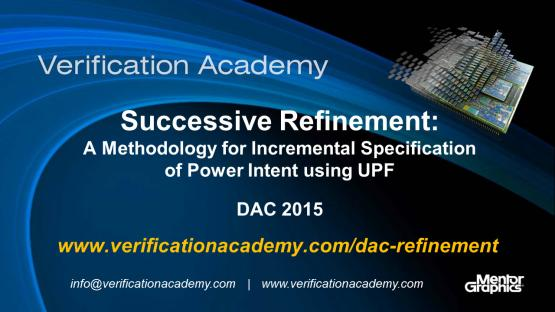 DAC 2015 | Standards & FPGA Tuesday | Successive Refinement - A Methodology for Incremental Specification of Power Intent using UPF