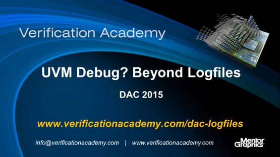 DAC 2015 | Standards & FPGA Tuesday | UVM Debug? Beyond Logfiles