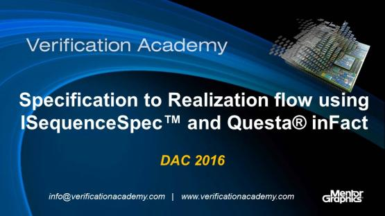 DAC 2016 | Specification to Realization flow using ISequenceSpec™ and Questa® inFact