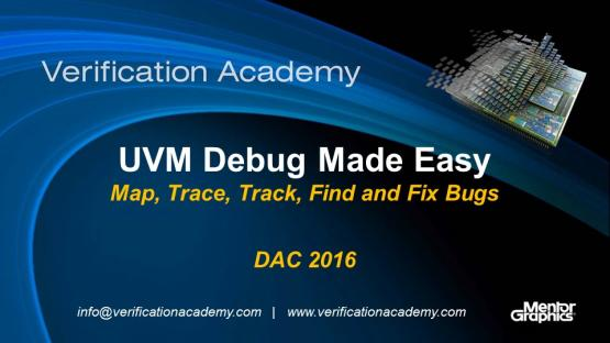 DAC 2016 | UVM Debug Made Easy – Map, Trace, Track, Find and Fix Bugs