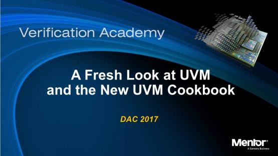 DAC 2017 | A Fresh Look at UVM and the New UVM Cookbook