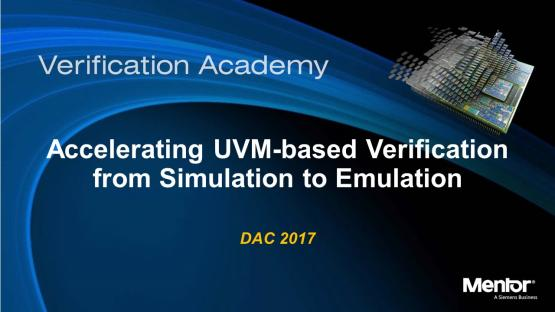 DAC 2017 | Accelerating UVM-based Verification from Simulation to Emulation