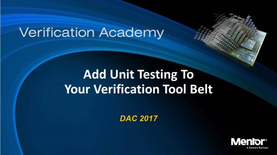 DAC 2017 | Add Unit Testing To Your Verification Tool Belt