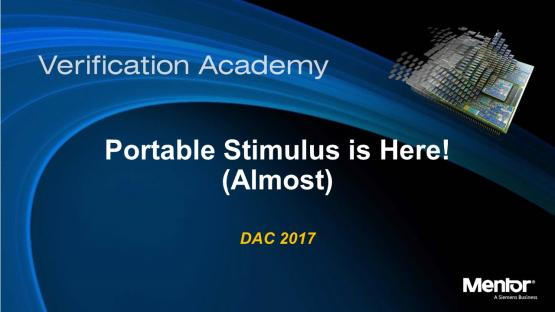 DAC 2017 | Portable Stimulus is Here! (Almost)