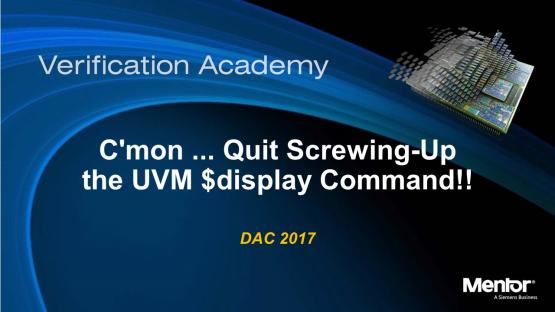 DAC 2017 | C'mon ... Quit Screwing-Up the UVM $display Command!!